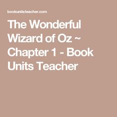 The Wonderful Wizard of Oz ~ Chapter 1 - Book Units Teacher