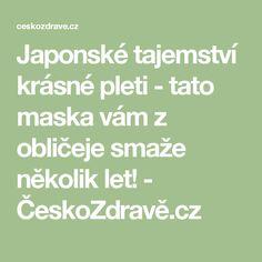 Japonské tajemství krásné pleti - tato maska vám z obličeje smaže několik let! - ČeskoZdravě.cz