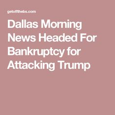 Dallas Morning News Headed For Bankruptcy for Attacking Trump (9/22/16)