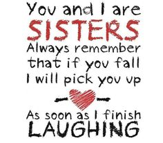 i love my sister quotes and sayings - Hahahaha, funny! Life Quotes Love, Cute Quotes, Great Quotes, Inspirational Quotes, Quotes 2016, Bff Quotes, Friendship Quotes, The Words, Love My Sister