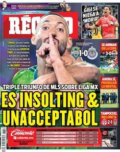 MLS is doing well in Concacaf Champions League. So much so in fact, that sports paper RECORD deems it 'insulting and unacceptable' that three MLS teams, (Toronto, New York Red Bulls and Seattle) beat three Liga MX teams (Tigres, Xolos, and Chivas) this week.