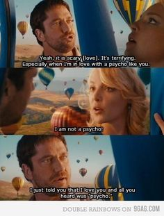 The ugly truth. Never seen it but I just love this line!