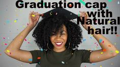 How to wear a graduation cap with BIG NATURAL HAIR!    CurlsbyClaribel