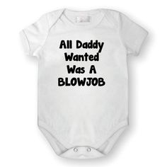 All Daddy Wanted Was A Blowjob - Funny Babygrow