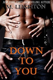 Down to You by M. Leighton. Get it at Kobo: www.kobobooks.com/ebook/Down-to-You/book-a2Km8-AsiEChf0KSovrkEQ/page1.html #kobo #ebooks