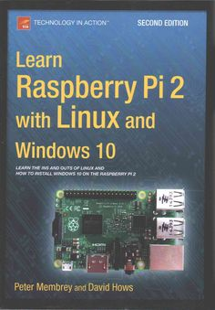 Learn Raspberry Pi 2 with Linux and Windows 10 will tell you everything you need to know about working with Raspberry Pi 2 so you can get started doing amazing things. You'll learn how to set up your
