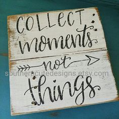 Collect moments not things. Such wonderful words. This handmade wood sign is crafted from reclaimed wood and is painted country white then distressed and aged for a beautifully rustic, farmhouse feel. This wood sign measures approximately 11x11 and is the perfect size to hang on