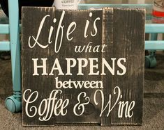 Coffee Sign Wine Sign LIfe is What Happens by CLEVillageCraftsman