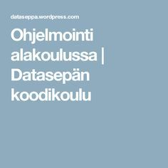 Ohjelmointi alakoulussa | Datasepän koodikoulu