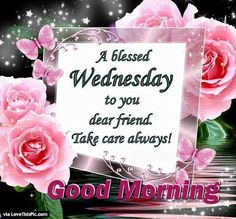 A Blessed Wednesday To You Dear Friend good morning wednesday hump day wednesday quotes good morning quotes happy wednesday good morning wednesday wednesday quote happy wednesday quotes wednesday quotes for friends beautiful wednesday quotes Wednesday Greetings, Wednesday Hump Day, Wednesday Wishes, Blessed Wednesday, Happy Wednesday Quotes, Good Morning Wednesday, Latest Good Morning, Good Morning Good Night, Good Morning Wishes