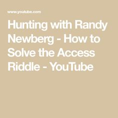 Hunting with Randy Newberg - How to Solve the Access Riddle - YouTube