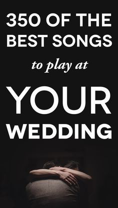 350 of the Best Wedding Songs to Pick from When You Get Married .