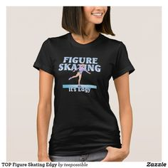 TOP Figure Skating Slogan t-shirt in ice blue text and Skater Girl style.