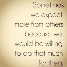 sometimes we expect more from others