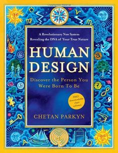Human Design - Going Beyond Horoscopes to Discover the Person You Were Born to BE! The New Key To Self-Knowledge Video of Human Design with Chetan Parkyn Dna, Live For Yourself, Finding Yourself, Human Design System, World Library, Online Library, Books Online, True Nature, The Way You Are