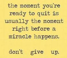 I've experienced this recently in my own life, the truth is never give up because once you do you've lost the fight.
