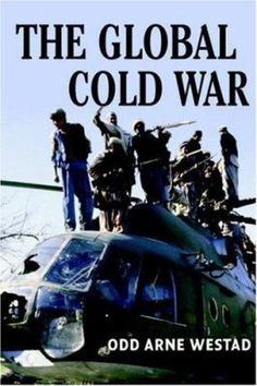 """Odd Arne Westad. """"The Global Cold War: third world interventions and the making of our times."""" D843.W47 2007"""