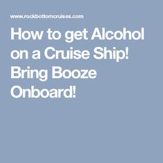 How to get Alcohol on a Cruise Ship! Bring Booze Onboard!