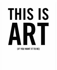 Everyone has different perceptions as to what art is....so who are we to judge what is or isnt art