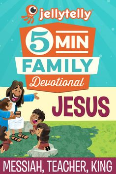 Journey  through the life and teachings of Jesus with this all-new free JellyTelly 5 Minute Family devotional plan.  Over the next 4 weeks we will learn that Jesus is our Messiah, Teacher, and our King through video devotionals, free activities, memory verse, discussion questions, prayer prompts and more!