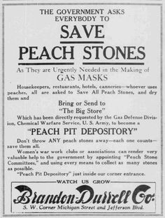 """"""" Save Peach Stones. As They are Urgently Needed in the Making of GAS MASKS."""" - South Bend News-Times, September 3, 1918"""