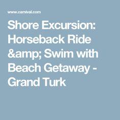 Shore Excursion: Horseback Ride & Swim with Beach Getaway - Grand Turk
