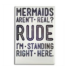 Mermaids Arent Real? Rectangle Magnet on CafePress.com