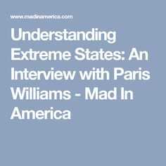 Understanding Extreme States: An Interview with Paris Williams - Mad In America