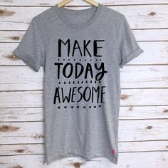 Make Today Awesome Tshirt Slogan Tshirt Unisex Top Motivaional Typography Illustrated Text Positive Quote Tee Rock On Ruby