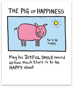 Edward Monkton - The Pig of Happiness, Limited Edition Fine Art Print, x Happy Pig, Make Me Happy, Your Smile, Make Me Smile, Edward Monkton, This Little Piggy, Happy Thoughts, Sayings, My Love