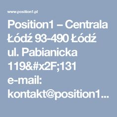 Position1 – Centrala Łódź 93-490   Łódź ul. Pabianicka 119/131 e-mail: kontakt@position1.pl www.position1.pl Ul, Positivity, Marketing, Optimism