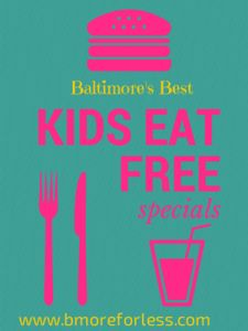 The Mega List of Restaurants in the Baltimore area offering Kids Eat Free Specials.