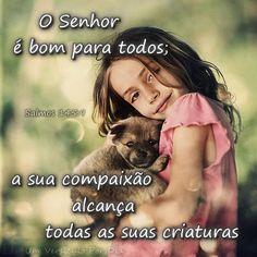 """✫ Salmos 145:9  """"O Senhor é bom para todos; a sua compaixão alcança todas as suas criaturas."""""""