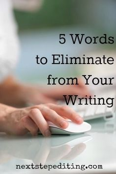 five words to eliminate from your writing from Next Step Editing  Worth reading.   --Laura Davis & The Writer's Journey www.lauradavis.net