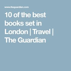 10 of the best books set in London | Travel | The Guardian