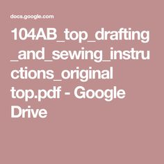 104AB_top_drafting_and_sewing_instructions_original top.pdf - Google Drive
