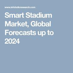 Smart Stadium Market, Global Forecasts up to 2024