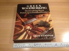"""Green woodworking Handcrafting wood from log to finish product, by Drew Langsner 1987, it measures 7 3/4"""" x 9 1/2"""" x 1"""", Hardcover 304 pages, asking $15."""