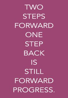 Two steps forward, one step back is still forward progress.