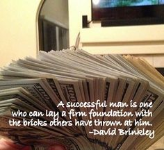 A successful man is one who can lay a firm foundation with the bricks others have thrown at him. –David Brinkley - Make money #quotes #money
