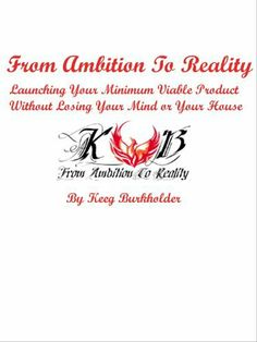 From Ambition To Reality : Launching Your Minimum Viable Product Without Losing Your Mind or Your House by Keeg Burkholder. $2.99. 31 pages. Publisher: Keeg Burkholder; 1 edition (October 26, 2012)