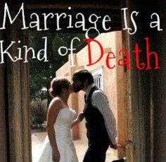 """Marriage Is a Kind of Death"" Semi-harsh truths you should know about marriage"