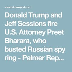 Donald Trump and Jeff Sessions fire U.S. Attorney Preet Bharara, who busted Russian spy ring - Palmer Report