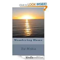 Wandering Home   Ted Weldon  $3.99 or free with Prime