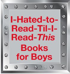 Books for Boys | the I Hated to Read - Till I Read THIS - book list for boys