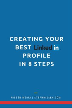 Creating Your Best LinkedIn Profile in 8 Steps via @NissenMedia