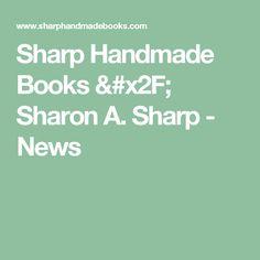 Sharp Handmade Books / Sharon A. Sharp - News
