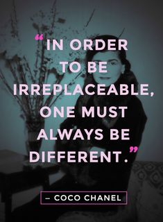 "20 Best Coco Chanel Quotes About Fashion, Life, and True Style ""In order to be irreplaceable, one must always be different."" coco chanel quotes""In order to be irreplaceable, one must always be different. Quotes Dream, Quotes To Live By, Me Quotes, Motivational Quotes, Inspirational Quotes, Quotes On Life, Style Quotes, Dating Quotes, Famous Quotes"