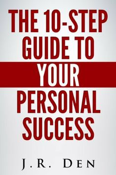 THE 10 STEP GUIDE TO YOUR PERSONAL SUCCESS by J.R. Den, http://www.amazon.com/dp/B00J7AM35O/ref=cm_sw_r_pi_dp_qizutb1DVDQYR
