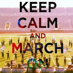 Keep Calm And March On<3